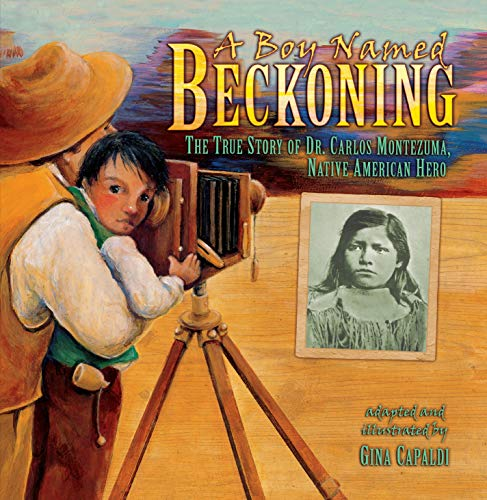 Compare Textbook Prices for A Boy Named Beckoning: The True Story of Dr. Carlos Montezuma, Native American Hero Illustrated Edition ISBN 9781541578371 by Capaldi, Gina,Capaldi, Gina
