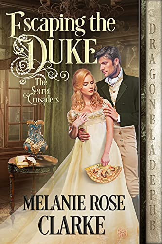 Escaping the Duke (The Secret Crusaders Book 1) by [Melanie Rose Clarke]