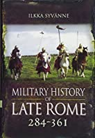 Military History of Late Rome 284-361 by Ilkka Syvanne(2015-09-19)