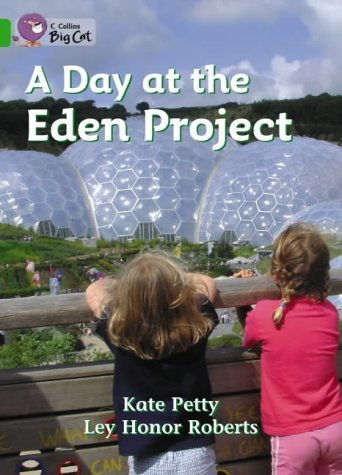 [A Day at the Eden Project: A non-fiction book about a visit to the Eden Project in Cornwall. (Collins Big Cat): Band 05/Green] [Petty, Kate] [January, 2005]