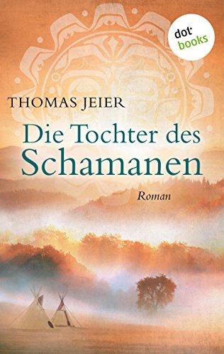 Die Tochter des Schamanen: Roman