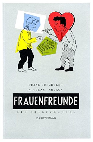 Frauenfreunde: Ein Briefwechsel über Frauen und auch alles andere. Von Felix Franck und Nils Nielssen
