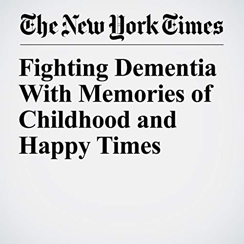 Fighting Dementia With Memories of Childhood and Happy Times copertina