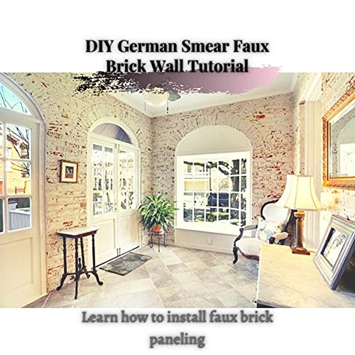 DIY German Smear Faux Brick Wall Tutorial: Learn how tо install faux brick paneling (English Edition)
