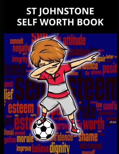 St Johnstone Self Worth Book: St Johnstone FC Personal Journal, St Johnstone Football Club, St Johnstone FC Diary, St Johnstone FC Planner, St Johnstone FC
