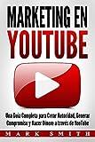 Marketing en YouTube: Una Guía Completa para Crear Autoridad, Generar Compromiso y Hacer Dinero a través de YouTube (Libro en Español/Youtube Marketing Book Spanish Version)