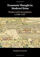 Economic Thought in Modern China: Market and Consumption, c.1500–1937
