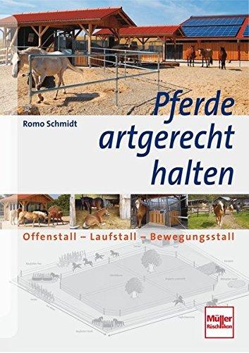 Pferde artgerecht halten: Offenstall - Laufstall - Bewegungsstall