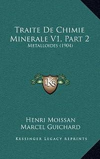Traite de Chimie Minerale V1, Part 2: Metalloides (1904)