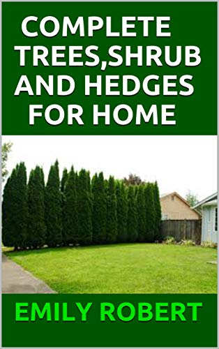 COMPLETE TREES,SHRUB AND HEDGES FOR HOME: Practical Manual To Design Your Landscape and Enhance Your Outdoor Space (English Edition)