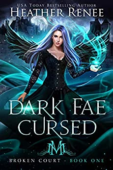 Dark Fae Cursed (Broken Court Book 1) by [Heather Renee]