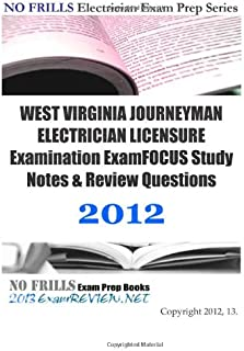 WEST VIRGINIA JOURNEYMAN ELECTRICIAN LICENSURE Examination ExamFOCUS Study Notes & Review Questions 2012: Focusing on code compliance, rules and regulations