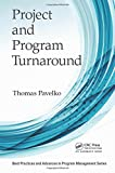 Project and Program Turnaround (Best Practices and Advances in Program Management)