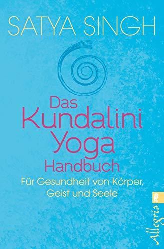 Das Kundalini Yoga Handbuch: Für Gesundheit von Körper, Geist und Seele