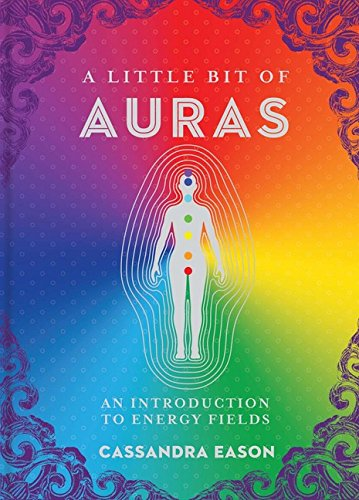 A Little Bit of Auras: An Introduction to Energy Fields (Little Bit Series)
