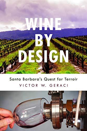 Wine By Design: Santa Barbara's Quest for Terroir (Volume 1)