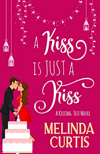 A Kiss is Just a Kiss: A Laugh Out Loud Romantic Comedy About Billionaires (The Kissing Test Book 1) by [Melinda Curtis]