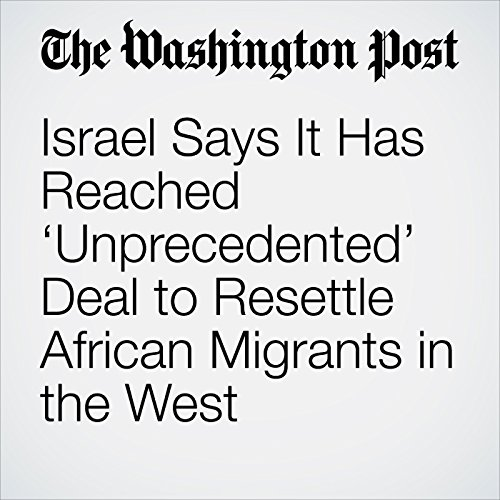 Israel Says It Has Reached 'Unprecedented' Deal to Resettle African Migrants in the West copertina