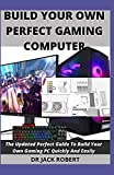 BUILD YOUR OWN PERFECT GAMING COMPUTER: The Updated Perfect Guide To Build Your Own Gaming PC...