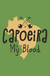 Capoeira is in My Blood: Capoeira Gift - Lined Notebook Journal Featuring Brazilian Martial Art