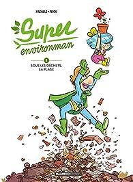 Super Environman, tome 1 : Sous les déchets la plage par Bruno Madaule