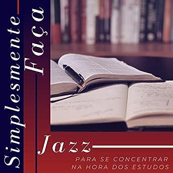 Simplesmente Faça - Jazz para se Concentrar na Hora dos Estudos, Focar Melhor