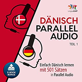 Dänisch Parallel Audio - Einfach Dänisch Lernen mit 501 Sätzen in Parallel Audio - Teil 1 [Danish Parallel Audio - Learn Danish with 501 sentences in Parallel Audio]                   Autor:                                                                                                                                 Lingo Jump                               Sprecher:                                                                                                                                 Lingo Jump                      Spieldauer: 8 Std. und 54 Min.     3 Bewertungen     Gesamt 3,0