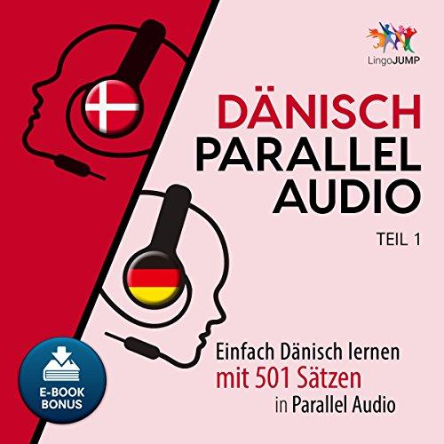 Dänisch Parallel Audio - Einfach Dänisch Lernen mit 501 Sätzen in Parallel Audio - Teil 1 [Danish Parallel Audio - Learn Danish with 501 sentences in Parallel Audio] cover art