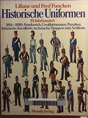 Historische Uniformen. 19. Jahrhundert. 1814-1850: Frankreich, Großbritannien, Preußen, Infantrie, Kavallerie, technische Truppen und Artillerie