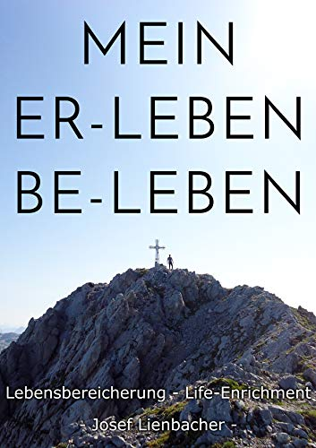 Mein Er-Leben Be-Leben: Lebensbereicherung - Life-Enrichment (German Edition)