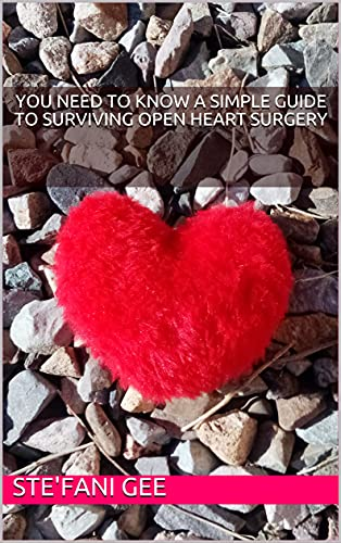 You Need to Know A Simple Guide to Surviving Open Heart Surgery (English Edition)