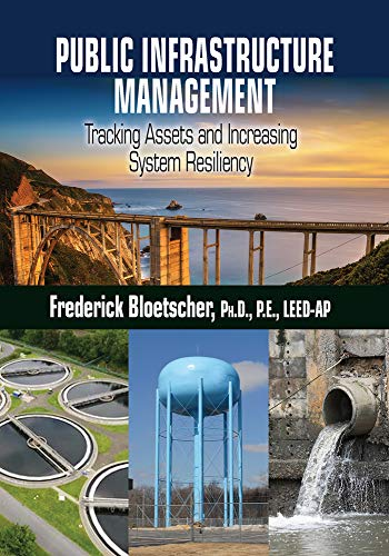 Compare Textbook Prices for Public Infrastructure Management: Tracking Assets and Increasing System Resiliency None Edition ISBN 9781604271393 by Bloetscher, Frederick