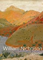 William Nicholson, Painter: Paintings, Woodcuts, Writings, Photographs