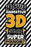 Carnet des notes ligné: Je suis Animateur 3D et toi quel est ton super pouvoir?