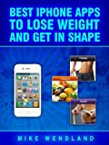 Best iPhone Apps to Lose Weight and Get in Shape (English Edition)
