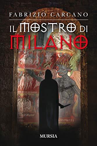 Il Mostro di Milano (I romanzi noir di Fabrizio Carcano Vol. 7)