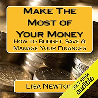 Make the Most of Your Money     How to Budget, Save and Manage Your Finances              By:                                                                                                                                 Lisa Newton                               Narrated by:                                                                                                                                 Lisa Newton                      Length: 2 hrs and 52 mins     21 ratings     Overall 4.2