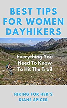 Hiking For Her's Best Tips For Women Dayhikers: Everything You Need To Know To Hit The Trail by [Best Hiking Tips For Dayhikers]