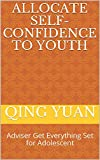 Allocate Self-confidence to Youth: Adviser Get Everything Set for Adolescent (English Edition)