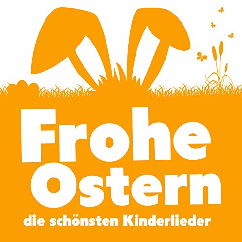 Frohe Ostern - Die schönsten Kinderlieder