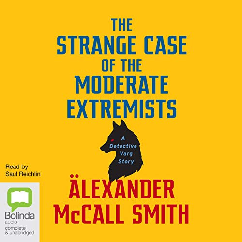 The Strange Case of the Moderate Extremists                   By:                                                                                                                                 Alexander McCall Smith                               Narrated by:                                                                                                                                 Saul Reichlin                      Length: 2 hrs and 32 mins     Not rated yet     Overall 0.0