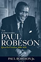 The Undiscovered Paul Robeson: Quest for Freedom, 1939 - 1976