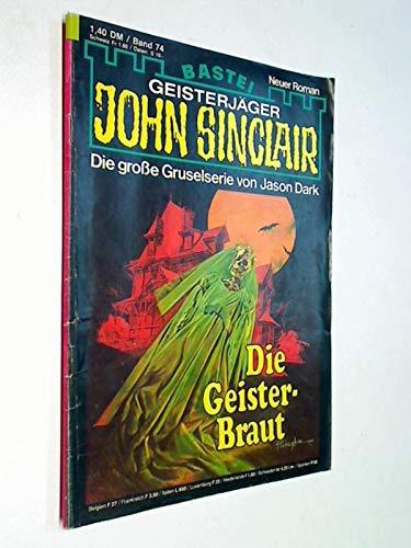 Geisterjäger John Sinclair 1. Auflage Band 74 Die Geisterbraut Bastei Roman-Heft, ERSTAUSGABE 4.12.1979