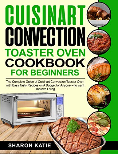 Cuisinart Convection Toaster Oven Cookbook for Beginners: The Complete Guide of Cuisinart Convection Toaster Oven with Easy Tasty Recipes on A Budget for ... who want Improve Living (English Edition)