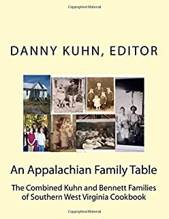An Appalachian Family Table: The Combined Kuhn and Bennett Families of Southern West Virginia Cookbook