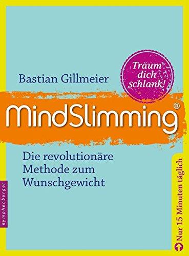 Mind Slimming: Die revolutionäre Methode zum Wunschgewicht