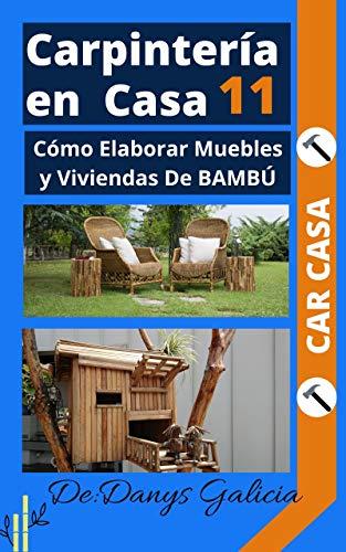 Carpintería en casa N° 11: Cómo Elaborar Muebles y Viviendas De BAMBÚ (Carpintería en Casa.)