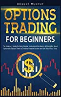 Options Trading for Beginners: The Kickstart Guide for Busy People. Understand the Basics and Principles about Options to Exploit Them to Create a Passive Income and Get Rid of Your Boss