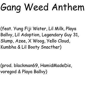 Gang Weed Anthem (feat. Yung Fiji Water, Lil Milk, Playa Ballvy, Lil Adoption, Legendary Guy 31, $LUMP, Azee, X Woog, Yello Cloud, Kumbha & Lil Booty Snacther)