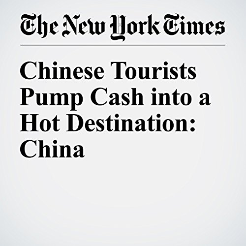 Chinese Tourists Pump Cash into a Hot Destination: China audiobook cover art
